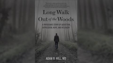Long Walk Out of the Woods: A Physician's Story of Addiction, Depression, & Recovery