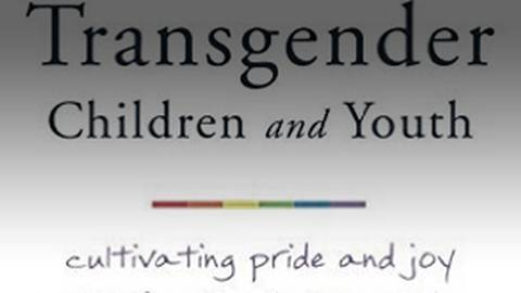 Transgender Children & Youth: Cultivating Pride & Joy with Families in Transition