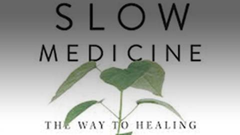 Slow Medicine: The Way to Healing