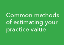 Common Methods of Estimating your Practice Value