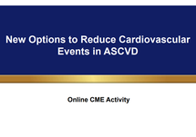 Slide Presentation: New Options to Reduce CV Events in ASCVD