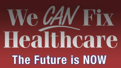 We CAN Fix Healthcare: The Future is NOW