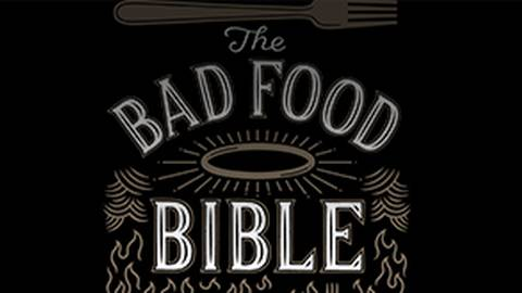The Bad Food Bible: How & Why to Eat Sinfully