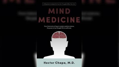 Mind Medicine: A Physician's Analysis on How Our Thoughts Affect Our Life
