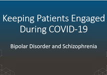 Slides From the Activity: Keeping Patients Engaged During COVID-19: Bipolar Disorder and Schizophrenia