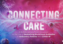 Connecting Care: A Multidisciplinary Panel Discussion on the Use of Neutralizing Monoclonal Antibodies in Ambulatory Patients With COVID-19
