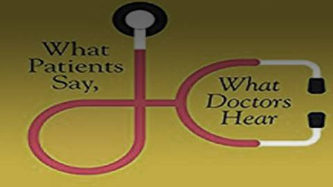 What Patients Say, What Doctors Hear: A Guide to Improving Patient Communication