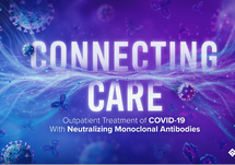 CONNECTING CARE: Outpatient Treatment of COVID-19 With Neutralizing Monoclonal Antibodies